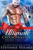 Ultimate Crookshollow Holiday Collection - 10 shifter paranormal romance novels ebook by Steffanie Holmes