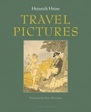 Travel Pictures ebook by Heinrich Heine,Peter Wortsman
