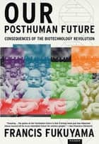 Our Posthuman Future ebook by Francis Fukuyama
