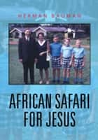 African Safari for Jesus ebook by Herman Bauman