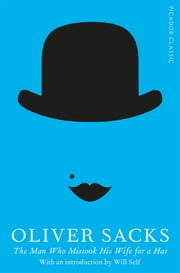The Man Who Mistook His Wife for a Hat - Picador Classic ebook by Oliver Sacks