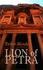 Lion of Petra ebook by Talbot Mundy