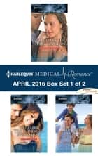 Harlequin Medical Romance April 2016 - Box Set 1 of 2 - An Anthology ebook by Carol Marinelli, Alison Roberts, Jennifer Taylor