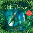 The Story of Robin Hood: For tablet devices ebook by Rob Lloyd Jones, Alan Marks