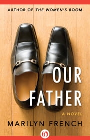 Our Father - A Novel ebook by Marilyn French