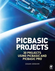 PIC Basic Projects: 30 Projects using PIC BASIC and PIC BASIC PRO ebook by Ibrahim, Dogan