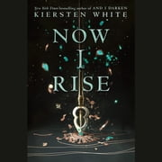 Now I Rise audiobook by Kiersten White