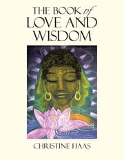 The Book of Love and Wisdom ebook by Christine Haas