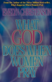 What God Does When Women Pray ebook by Evelyn Christenson