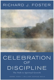 Celebration of Discipline - The Path To Spiritual Growth ebook by Richard J. Foster