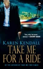 Take Me For a Ride ebook by Karen Kendall