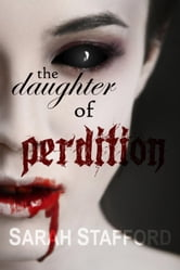 The Daughter of Perdition - Dark Angel Trilogy, #3 ebook by Sarah Stafford