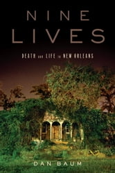 Nine Lives - Death and Life in New Orleans ebook by Dan Baum