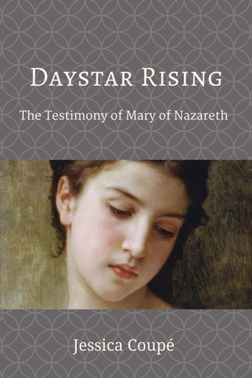 Daystar Rising: The Testimony of Mary of Nazareth - Devotionals, #2 ebook by Jessica Coupe
