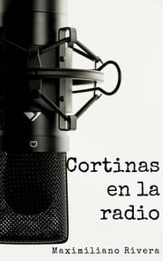 Cortinas en la radio ebook by Maximiliano Rivera