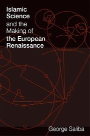 Islamic Science and the Making of the European Renaissance ebook by George Saliba