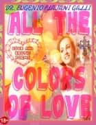 ALL THE COLORS OF LOVE - Illustrated Poems about Love and Erotism in English and Italian - Illustrated poems about love and erotism in english and italian ebook by DR. EUGENIO FLAJANI GALLI