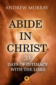 Abide in Christ - 31 days of intimacy with the Lord ebook by Andrew Murray