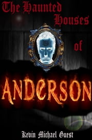 The Haunted Houses of Anderson ebook by Kevin Guest