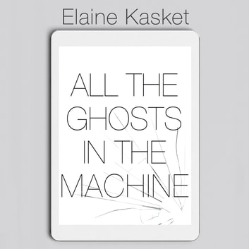 All the Ghosts in the Machine - The Digital Afterlife of your Personal Data audiobook by Elaine Kasket