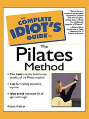 The Complete Idiot's Guide to the Pilates Method ebook by Karon Karter