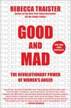 Good and Mad - The Revolutionary Power of Women's Anger ebook by Rebecca Traister