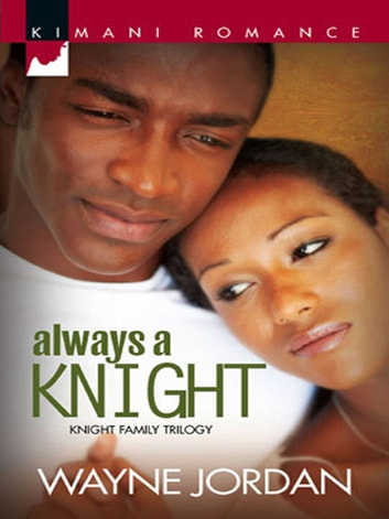Always a Knight (Mills & Boon Kimani) (The Knight Trilogy, Book 3) 電子書 by Wayne Jordan