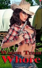 Wagon Train Whore ebook by Lizzy Eliot