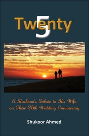 Twenty5: A Husband's Tribute to his Wife on their 25th Wedding Anniversary ebook by Shukoor Ahmed