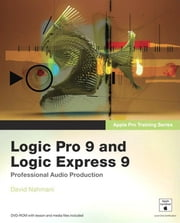 Apple Pro Training Series: Logic Pro 9 and Logic Express 9 ebook by Nahmani, David