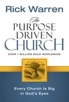 The Purpose Driven Church - Growth Without Compromising Your Message and Mission ebook by Rick Warren