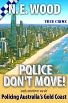 Police Don't Move! - 'well sometimes we do' eBook by N. E. Wood
