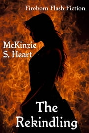 The Rekindling ebook by McKinzie S. Heart