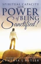 Spiritual Capacity and the Power of Being Sanctified! ebook by Cynthia Butler