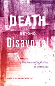 Death beyond Disavowal - The Impossible Politics of Difference ebook by Grace Kyungwon Hong