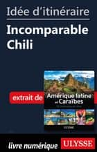Idée d'itinéraire - Incomparable Chili ebook by Collectif Ulysse