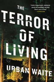 The Terror of Living - A Novel ebook by Urban Waite