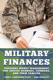 Military Finances - Personal Money Management for Service Members, Veterans, and Their Families ebook by Don Philpott,Cheryl Lawhorne-Scott