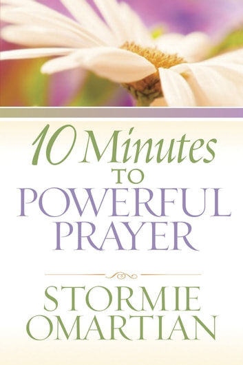 10 Minutes to Powerful Prayer ebook by Stormie Omartian