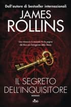 Il segreto dell'inquisitore - Un'avventura della Sigma Force eBook by James Rollins