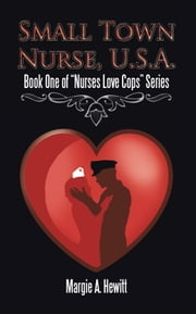 "Small Town Nurse, U.S.A. - Book One of ""Nurses Love Cops"" Series ebook by Margie A. Hewitt"