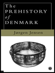 The Prehistory of Denmark ebook by Jorgen Jensen