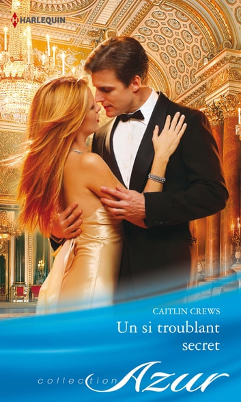 Un si troublant secret ebook by Caitlin Crews