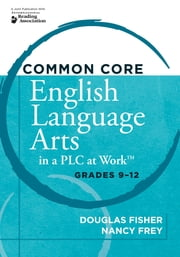 "Common Core English Language Arts in a PLC at Workâ""¢, Grades 9-12 ebook by Douglas Fisher, Nancy Frey"