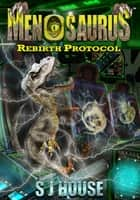 Menosaurus™ Rebirth Protocol Book Two - Rebirth Protocol ebook by S J House, Zoran Zlaticanin