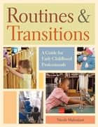 Routines and Transitions - A Guide for Early Childhood Professionals ebook by Nicole Malenfant