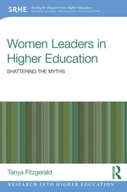 Women Leaders in Higher Education - Shattering the myths ebook by Tanya Fitzgerald