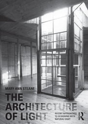The Architecture of Light - Recent Approaches to Designing with Natural Light ebook by Mary Ann Steane