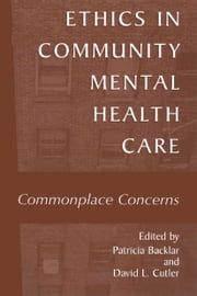 Ethics in Community Mental Health Care - Commonplace Concerns ebook by Patricia Backlar,David L. Cutler