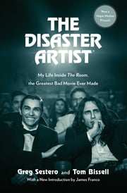 The Disaster Artist - My Life Inside The Room, the Greatest Bad Movie Ever Made ebook by Greg Sestero, Tom Bissell